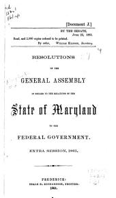 Resolutions of the General Assembly in Regard to the Relations of the State of Maryland to the Federal Government: Extra Session, 1861