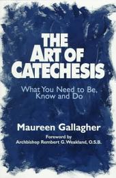 The Art of Catechesis: What You Need to Be, Know and Do