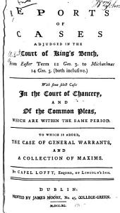 Reports of Cases Adjudged in the Court of King's Bench: From Easter Term 12 Geo. 3. to Michaelmas 14 Geo. 3 (both Inclusive), 1772-1774 ...