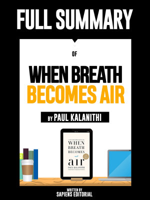 Full Summary Of  When Breath Becomes Air     By Paul Kalanithi