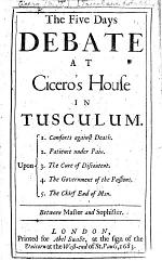 The Five Days Debate at Cicero's House in Tusculum ... Between Master and Sophister. [Translated by Christopher Wase.]