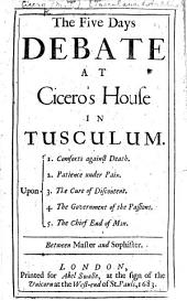 The five days debate at Cicero's house in Tusculum. [tr. by C.Wase].
