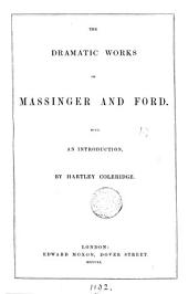 The dramatic works of Massinger and Ford, with an intr. by H. Coleridge. [2 pt. With an additional engr. title-leaf dated 1839].