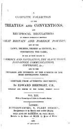 A Complete Collection of the Treaties and Conventions, and Reciprocal Regulations at Present Subsisting Between Great Britain and Foreign Powers ...: So Far as They Relate to Commerce and Navigation, the Slave Trade, Post-office Communications, Copyright, Etc. and to the Privileges and Interests of the Subjects of the High Contracting Parties, Volume 13