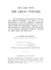 New Light from the Great Pyramid: The Astronomico-geographical System of the Ancients Recovered and Applied to the Elucidation of History, Ceremony, Symbolism, and Religion, with an Exposition of the Evolution from the Prehistoric, Objective, Scientific Religion of Adam Kadmon, the Macrocosm, of the Historic, Subjective, Spiritual Religion of Christ Jesus, the Microcosm