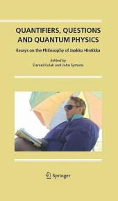 Quantifiers, Questions and Quantum Physics: Essays on the Philosophy of Jaakko Hintikka