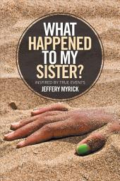 What Happened to My Sister?: Inspired by True Events