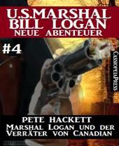 Marshal Logan und der Verräter von Canadian (U.S. Marshal Bill Logan - Neue Abenteuer 4): Cassiopeiapress Western