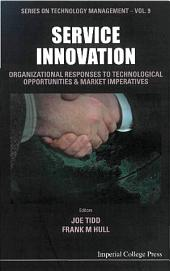 Service Innovation: Organizational Responses To Technological Opportunities And Market Imperatives