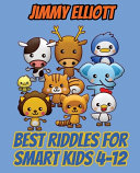 Best Riddles for Smart Kids 4 12   Difficult Riddles for Smart Kids   Riddles And Brain Teasers Families Will Adore PDF