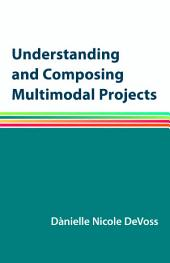 Understanding and Composing Multimodal Projects: A PDF-style e-Book, Edition 8
