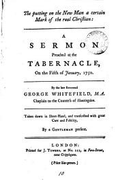 The Putting on the New Man a Certain Mark of the Real Christian: A Sermon Preached at the Tabernacle, on the Fifth of January, 1750. By ... George Whitefield, ...