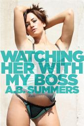 Watching Her With My Boss: A Wife Sharing Romance