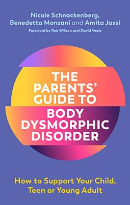 The Parents  Guide to Body Dysmorphic Disorder