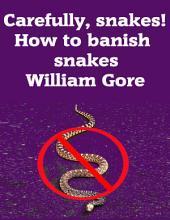Carefully, Snakes! How to Banish Snakes