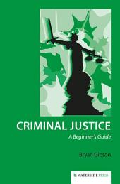 Criminal Justice: A Beginner's Guide