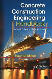 Concrete Construction Engineering Handbook: Edition 2