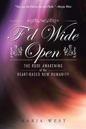 F'D Wide Open: The Rude Awakening of the Heart-Based New Humanity