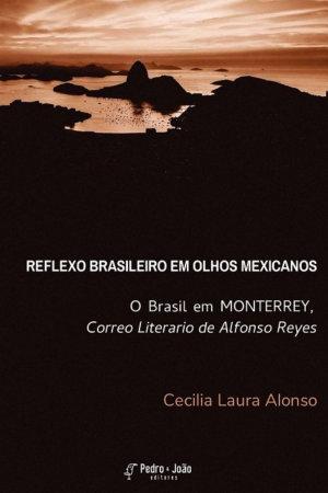 Reflexo brasileiro em olhos mexicanos  O Brasil em Monterrey  correo literario de Alfonso Reyes PDF