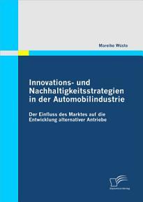 Innovations  und Nachhaltigkeitsstrategien in der Automobilindustrie  der Einfluss des Marktes auf die Entwicklung alternativer Antriebe PDF