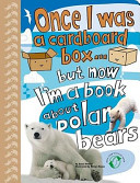 Once I Was a Cardboard Box   but Now I m a Book About Polar Bears