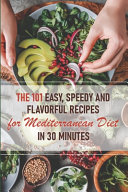The 101 Easy  Speedy And Flavorful Recipes For Mediterranean Diet In 30 Minutes