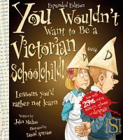 You Wouldn t Want to Be a Victorian Schoolchild  PDF