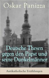 Deutsche Thesen gegen den Papst und seine Dunkelmänner - Antikatholische Erzählungen