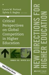 Critical Perspectives on Global Competition in Higher Education: New Directions for Higher Education, Number 168