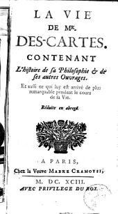 La vie de Mr. Descartes: contenant l'histoire de sa philosophie et de ses autres ouvrages, et aussi ce qui luy est arrivé de plus remarquable pendant le cours de sa vie