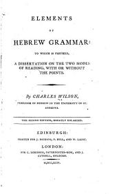 Elements of Hebrew Grammar: To which is Prefixed a Dissertation on the Two Modes of Reading, with Or Without the Points