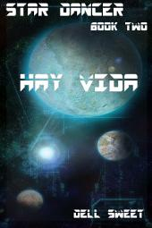 Star Dancer Book Two: Hay Vida