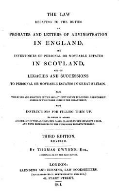 The Law Relating to the Duties on Probates and Letters of Administration in England  and Inventories of Personal Or Moveable Estates in Scotland  and on Legacies and Successions to Personal Or Moveable Estates in Great Britain