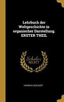 Lehrbuch Der Weltgeschichte in Organischer Darstellung  Erster Theil PDF
