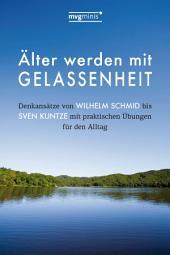 Älter werden mit Gelassenheit: Denkansätze von Wilhelm Schmid bis Sven Kuntze mit praktischen Übungen für den Alltag