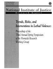 Trends, Risks, and Interventions in Lethal Violence: Proceedings of the Third Annual Spring Symposium of the Homicide Research Working Group, Atlanta, Georgia