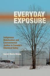 Everyday Exposure: Indigenous Mobilization and Environmental Justice in Canada's Chemical Valley