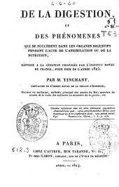 De la Digestion, et des phénomènes qui se succèdent dans les organes digestifs pendant l'acte de l'assimilation ou de la nutrition, réponse à la question proposée par l'Institut Royal de France...