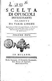 Scelta di opuscoli interessanti tradotti da varie lingue volume primo [-36.]: Volume 1;Volume 25