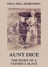 Aunt Dice: The Story of a Faithful Slave