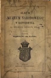 Album Muzeum Narodowego w Rapperswyll: na stoletnią rocznicę 1772 r, Tom 1