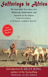 Sufferings in Africa: The Incredible True Story of a Shipwreck, Enslavement, and Survival on the Sahara