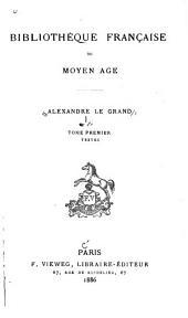 Alexandre le Grand dans la littérature française du moyen âge: Textes