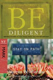 Be Diligent (Mark): Serving Others as You Walk with the Master