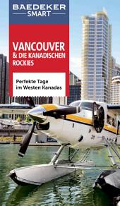 Baedeker SMART Reiseführer Vancouver & Die kanadischen Rockies: Perfekte Tage im Westen Kanadas, Ausgabe 2