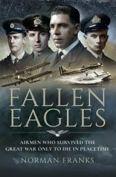 Fallen Eagles: Airmen Who Survived The Great War Only to Die in Peacetime