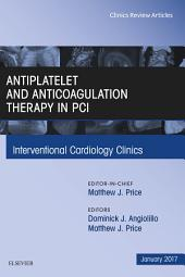 Antiplatelet and Anticoagulation Therapy In PCI, An Issue of Interventional Cardiology Clinics,