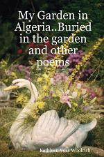 My Garden in Algeria. . Buried in the Garden and Other Poems