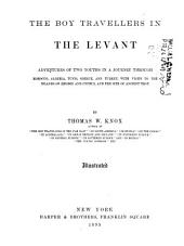 The Boy Travellers in the Levant: Adventures of Two Youths in a Journey Through Morocco, Algeria, Tunis, Greece, and Turkey, with Visits to the Islands of Rhodes and Cyprus, and the Site of Ancient Troy