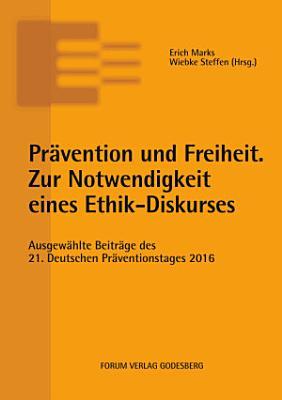 Pr  vention und Freiheit  Zur Notwendigkeit eines Ethik Diskurses PDF